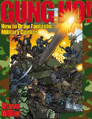 Gung Ho!: How to Draw Fantastic Military Comics - Miller, Steve