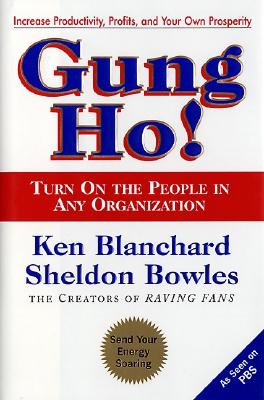 Gung Ho!: Turn on the People in Any Organization - Blanchard, Ken (Introduction by), and Bowles, Sheldon M (Introduction by), and Sinclair, Peggy (Prologue by)