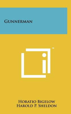 Gunnerman - Bigelow, Horatio, and Sheldon, Harold P (Foreword by)
