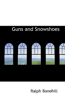 Guns and Snowshoes - Bonehill, Ralph