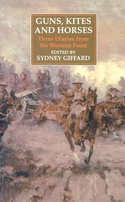 Guns, Kites and Horses: Three Diaries from the Western Front - Giffard, Sydney, Sir
