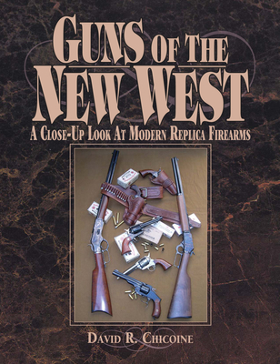 Guns of the New West: A Close-Up Look at Modern Replica Firearms - Chicoine, David