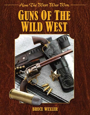 Guns of the Wild West: How the West Was Won - Wexler, Bruce