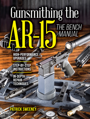 Gunsmithing the Ar-15, Vol. 3: The Bench Manual - Sweeney, Patrick