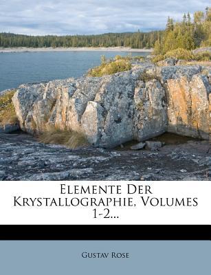 Gustav Rose's Elemente Der Krystallographie - Rose, Gustav