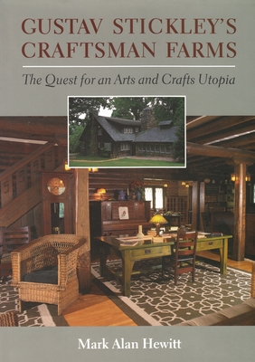 Gustav Stickley's Craftsman Farms: The Quest for an Arts and Crafts Utopia - Hewitt, Mark Alan, Mr.