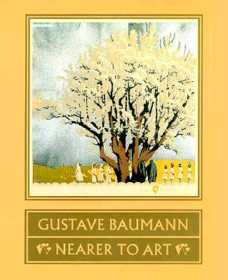 Gustave Baumann: Nearer to Art - Krause, Martin F, and Yurtseven, Madeline, and Acton, David