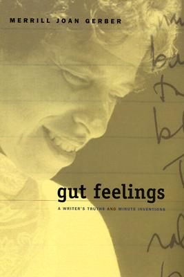 Gut Feelings: A Writer's Truths and Minute Inventions - Gerber, Merrill Joan