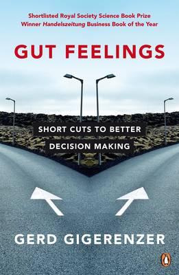 Gut Feelings: Short Cuts to Better Decision Making - Gigerenzer, Gerd