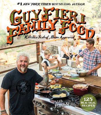Guy Fieri Family Food: 125 Real-Deal Recipes--Kitchen Tested, Home Approved - Fieri, Guy, and Stets, Marah