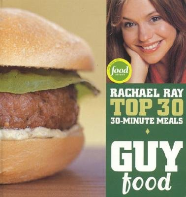Guy Food: Rachael Ray's Top 30 30-Minute Meals - Ray, Rachael