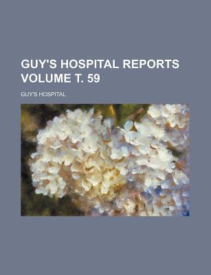 Guy's Hospital Reports Volume . 59 - Hospital, Guy's