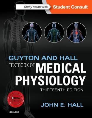 Guyton and Hall Textbook of Medical Physiology - Hall, John E, PhD