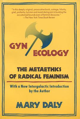 Gynecology: The Metaethics of Radical Feminism - Daly, Mary