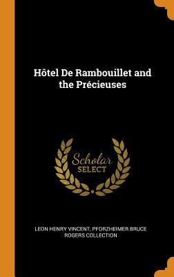 Hôtel de Rambouillet and the Précieuses - Vincent, Leon Henry, and Collection, Pforzheimer Bruce Rogers