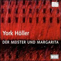 Höller: Der Meister und Margarita - Andrea Andonian (vocals); Anne Schwanewilms (vocals); Barry Ryan (vocals); David Hibbard (vocals); Eberhard Katz (vocals);...