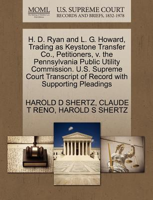 H. D. Ryan and L. G. Howard, Trading as Keystone Transfer Co., Petitioners, V. the Pennsylvania Public Utility Commission. U.S. Supreme Court Transcript of Record with Supporting Pleadings - Shertz, Harold D, and Reno, Claude T