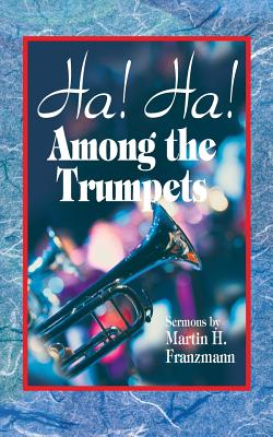 Ha! Ha! Among the Trumpets - Franzmann, Martin H