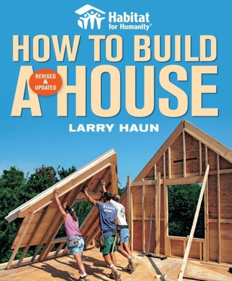 Habitat for Humanity How to Build a House: How to Build a House - Haun, Larry, and Johnson, Angela C