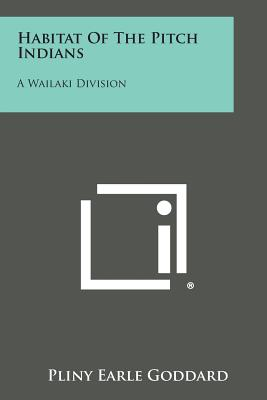 Habitat of the Pitch Indians: A Wailaki Division - Goddard, Pliny Earle