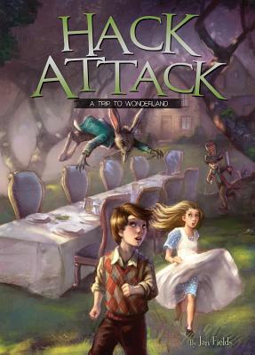 Hack Attack: A Trip to Wonderland Book 1 - Fields, Jan