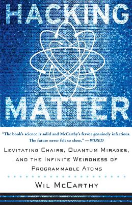 Hacking Matter: Levitating Chairs, Quantum Mirages, and the Infinite Weirdness of Programmable Atoms - McCarthy, Wil