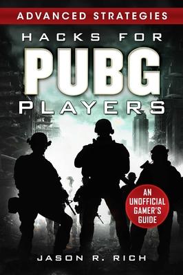 Hacks for Pubg Players Advanced Strategies: An Unofficial Gamer's Guide: An Unofficial Gamer's Guide - Rich, Jason R