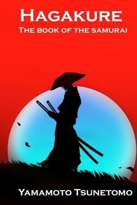 Hagakure: The book of the samurai - Tsunetomo, Yamamoto