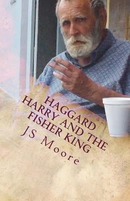 Haggard Harry and the Fisher King - Moore, Js, and Bowyer, Harry C