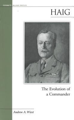Haig: The Evolution of a Commander - Wiest, Andrew A