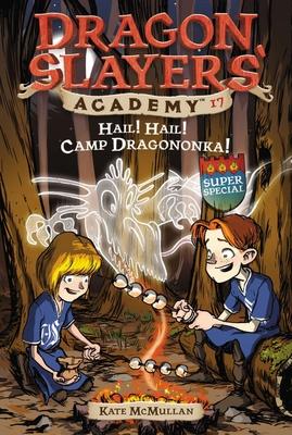 Hail! Hail! Camp Dragononka! - McMullan, Kate