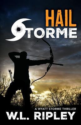 Hail Storme: A Wyatt Storme Thriller - Ripley, W L