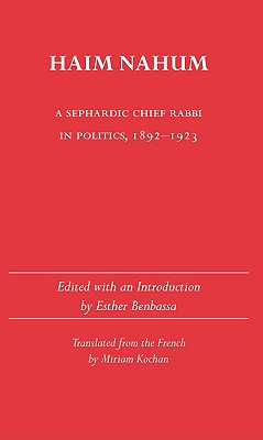 Haim Nahum: A Sephardic Chief Rabbi in Politics, 1892-1923 - Benbassa, Esther (Editor), and Kochan, Miriam (Translated by)