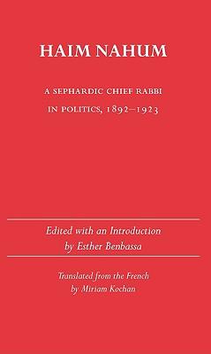 Haim Nahum: A Sephardic Chief Rabbi in Politics, 1892-1923 - Benbassa, Esther (Editor), and Kochan, Miriam (Translated by)