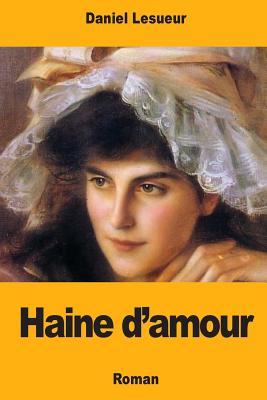 Haine D'Amour - Lesueur, Daniel