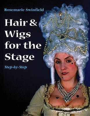 Hair and Wigs for the Stage Step-by-step - Swinfield, Rosemarie