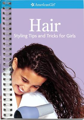 Hair: Styling Tips and Tricks for Girls - Jordan, Jim (Photographer)