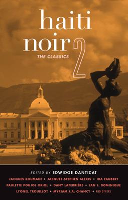 Haiti Noir 2: The Classics - Danticat, Edwidge (Editor)