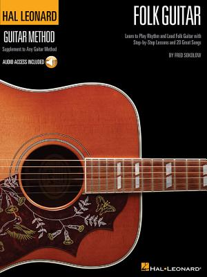 Hal Leonard Folk Guitar Method: Learn to Play Rhythm and Lead Folk Guitar with Step-By-Step Lessons and 20 Great Songs - Sokolow, Fred