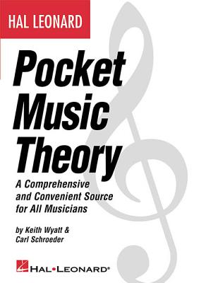 Hal Leonard Pocket Music Theory: A Comprehensive and Convenient Source for All Musicians - Schroeder, Carl, and Wyatt, Keith