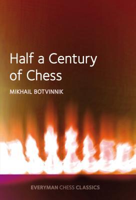 Half a Century of Chess - Botvinnik, Mikhail