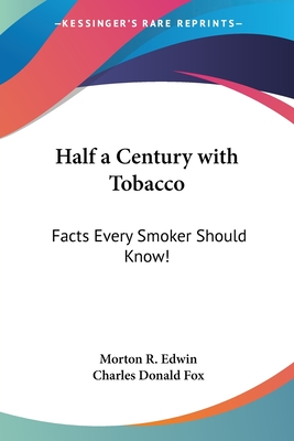 Half a Century with Tobacco: Facts Every Smoker Should Know! - Edwin, Morton R, and Fox, Charles Donald (Introduction by)