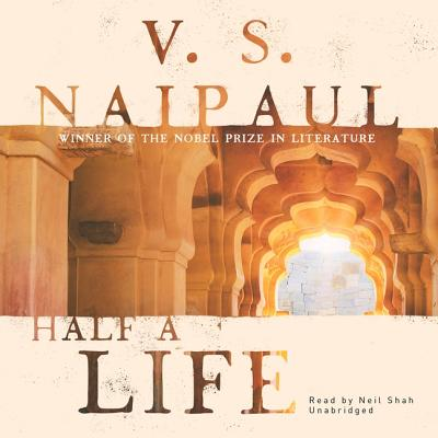Half a Life - Naipaul, V S, and Shah, Neil (Read by)