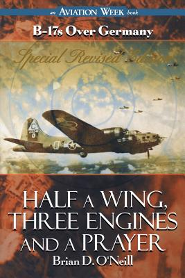 Half a Wing, Three Engines and a Prayer - O'Neill, Brian D