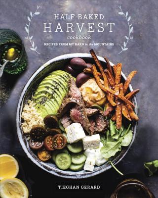 Half Baked Harvest Cookbook: Recipes from My Barn in the Mountains - Gerard, Tieghan