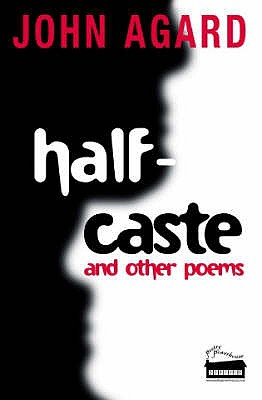 Half-Caste and Other Poems - Agard, John