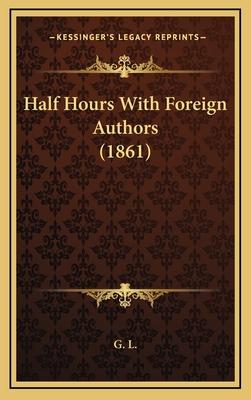 Half Hours with Foreign Authors (1861) - G L