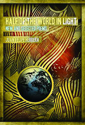 Half of the World in Light: New and Selected Poems - Herrera, Juan Felipe, and Lomeli, Francisco A, Dr., PH.D. (Foreword by)