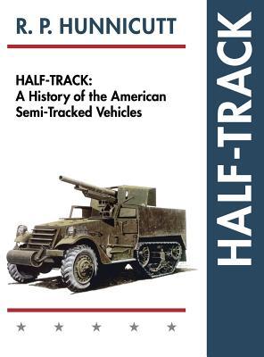 Half-Track: A History of American Semi-Tracked Vehicles - Hunnicutt, R P