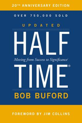 Halftime: Moving from Success to Significance - Buford, Bob P., and Collins, Jim (Foreword by)